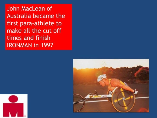 John MacLean ofAustralia became thefirst para-athlete tomake all the cut offtimes and finishIRONMAN in 1997