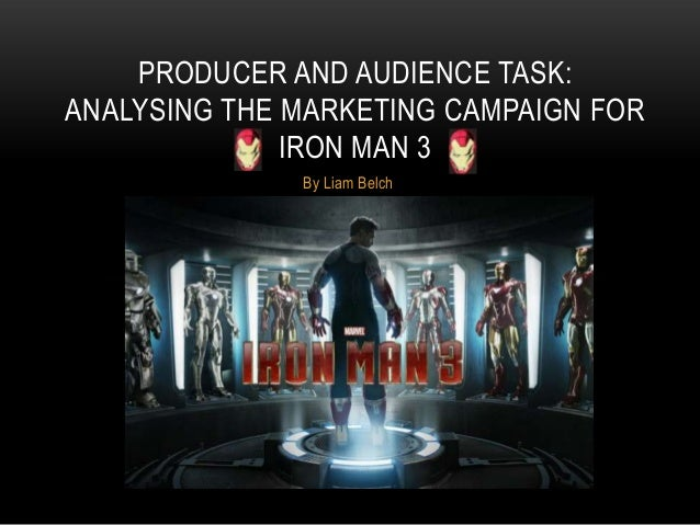 By Liam BelchPRODUCER AND AUDIENCE TASK:ANALYSING THE MARKETING CAMPAIGN FORIRON MAN 3