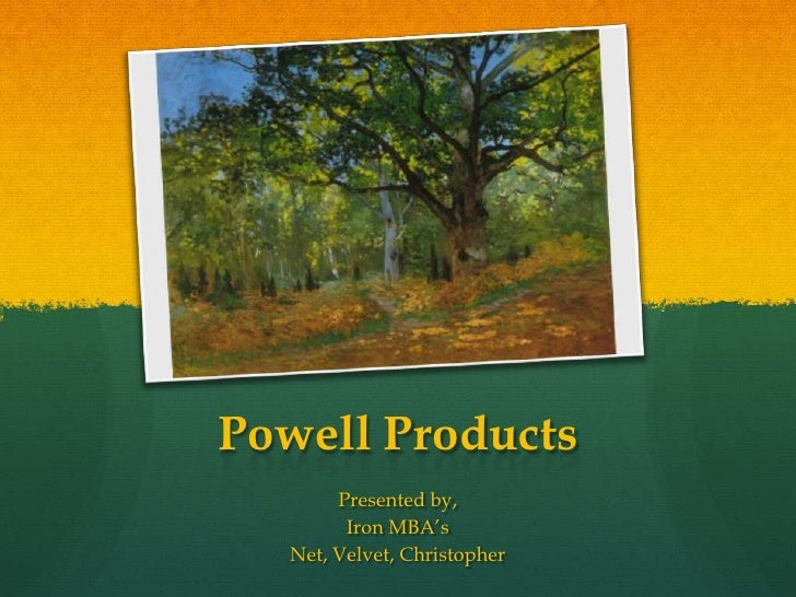 Powell Products<br />Presented by, <br />Iron MBA's<br />Net, Velvet, Christopher<br />