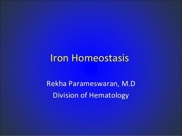 Iron Homeostasis Rekha Parameswaran, M.D Division of Hematology