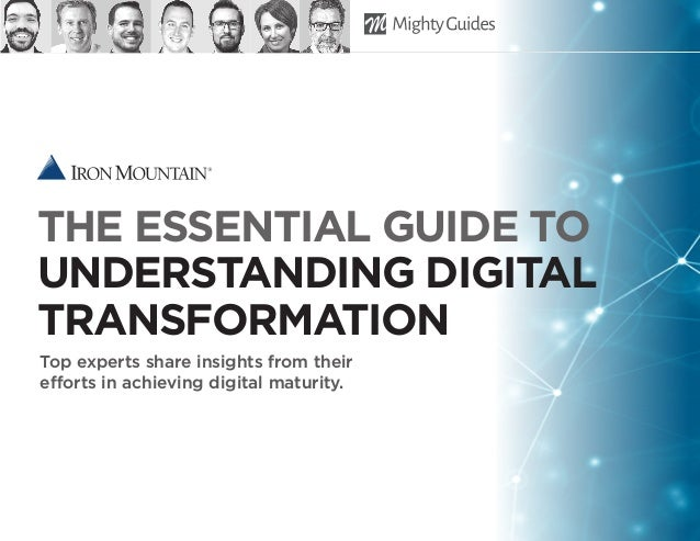 THE ESSENTIAL GUIDE TO UNDERSTANDING DIGITAL TRANSFORMATION Top experts share insights from their efforts in achieving dig...