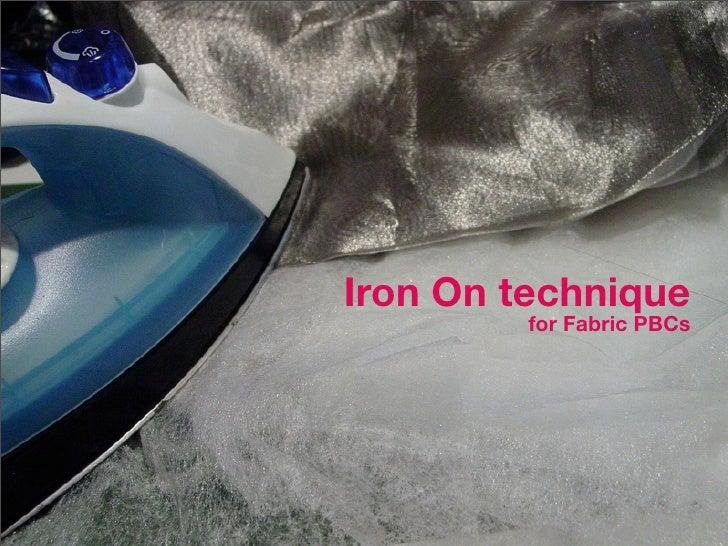Iron On technique          for Fabric PBCs