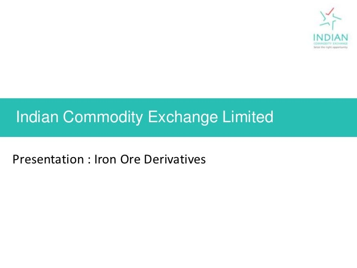 Indian Commodity Exchange Limited  <br />Presentation : Iron Ore Derivatives<br />1<br />