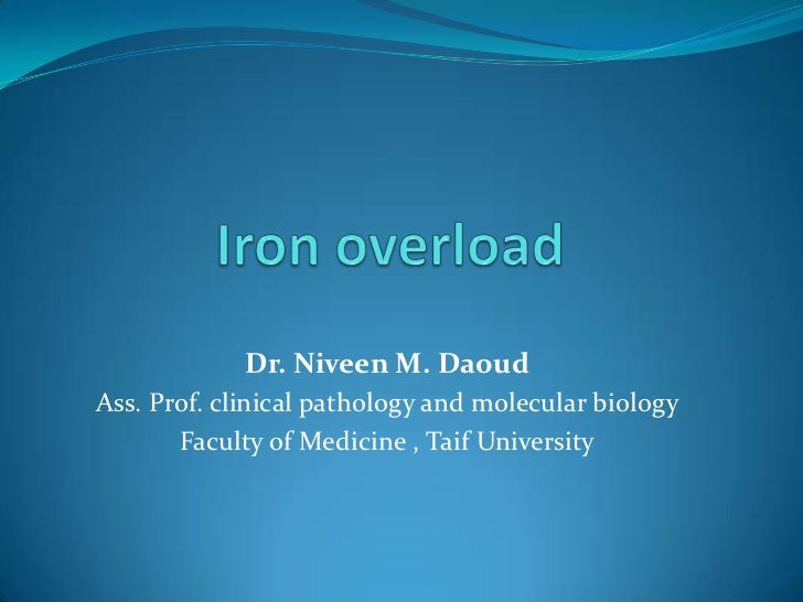 Iron overload<br />Dr. Niveen M. Daoud<br />Ass. Prof. clinical pathology and molecular biology<br />Faculty of Medicine ,...