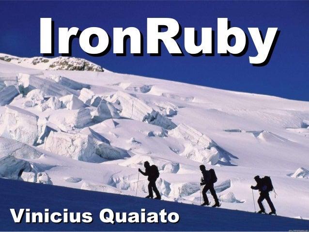 IronRubyIronRuby Vinicius QuaiatoVinicius Quaiato