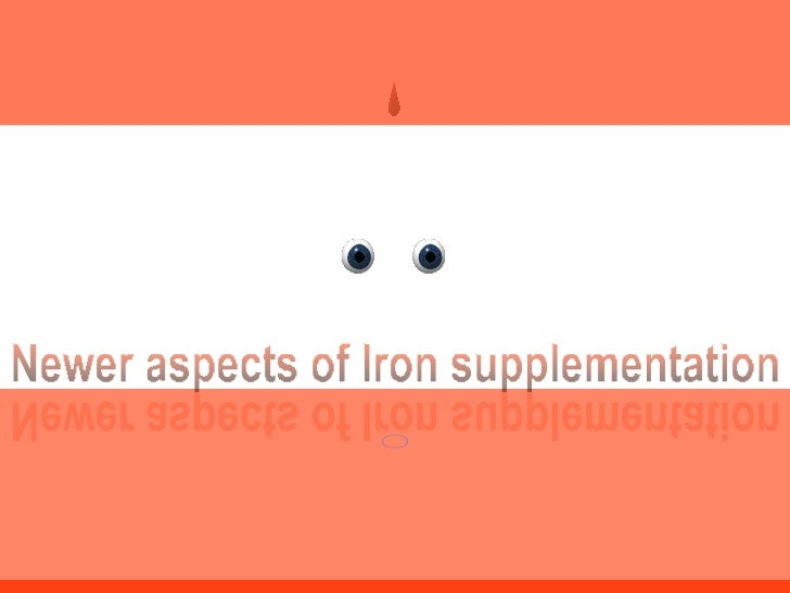 Newer aspects of Iron supplementation Newer aspects of Iron supplementation