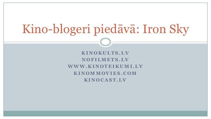 Kino-blogeri piedāvā: Iron Sky           KINOKULTS.LV           NOFILMETS.LV        WWW.KINOTEIKUMI.LV         KINOMMOVIES...