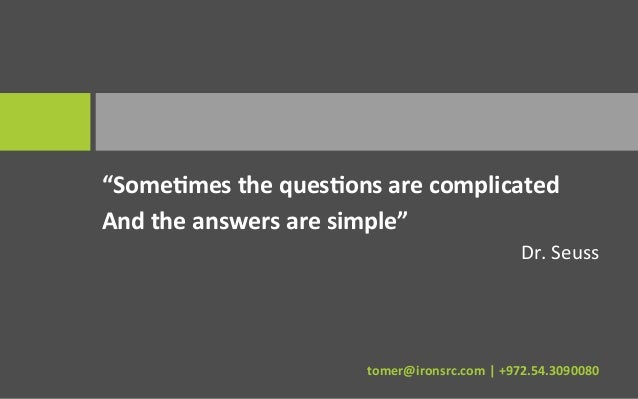 """""""SomeNmes the quesNons are complicated And the answers are simple""""                                  ..."""