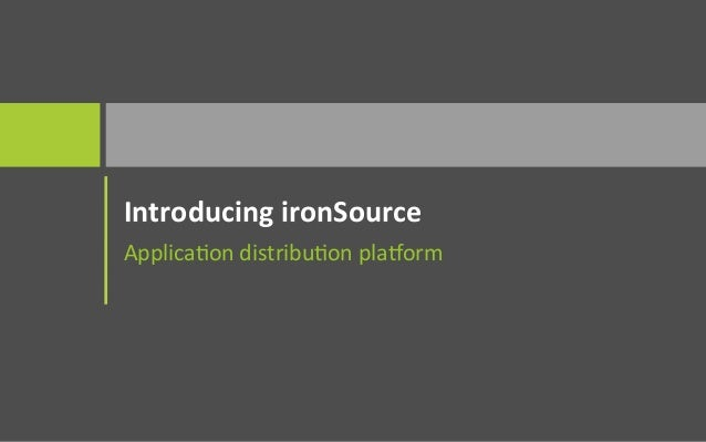 Introducing ironSource Applicaon distribuon pla1orm
