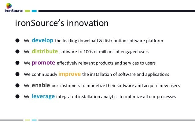 ironSource's innovaon ● We develop the leading download & distribuon soLware pla1orm ● We distri...