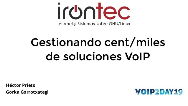 Gestionando cent/milesGestionando cent/miles de soluciones VoIPde soluciones VoIP Héctor Prieto Gorka Gorrotxategi