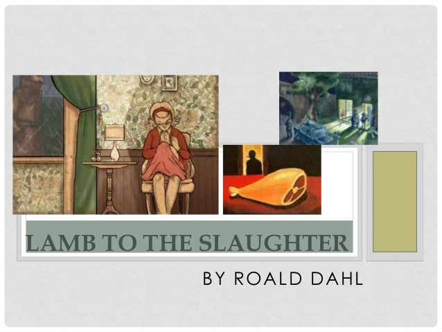 lamb to the slaughter and the landlady by roald dahl In this coursework i am going to compare to short stories which are  lamb to the slaughter and the landlady written by roald dahl roald dahl.