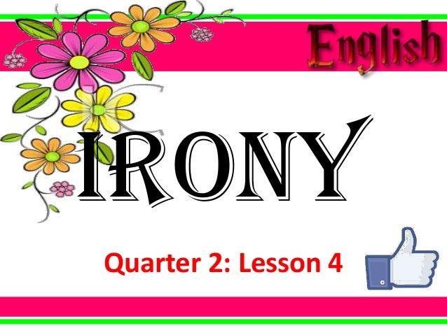 Quarter 2: Lesson 4 Irony