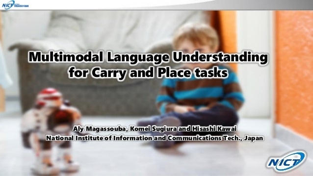 Multimodal Language Understanding for Carry and Place tasks Aly Magassouba, Komei Sugiura and Hisashi Kawai National Insti...