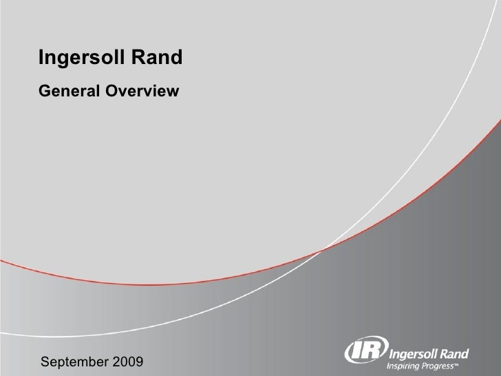 General Overview Ingersoll Rand September 2009