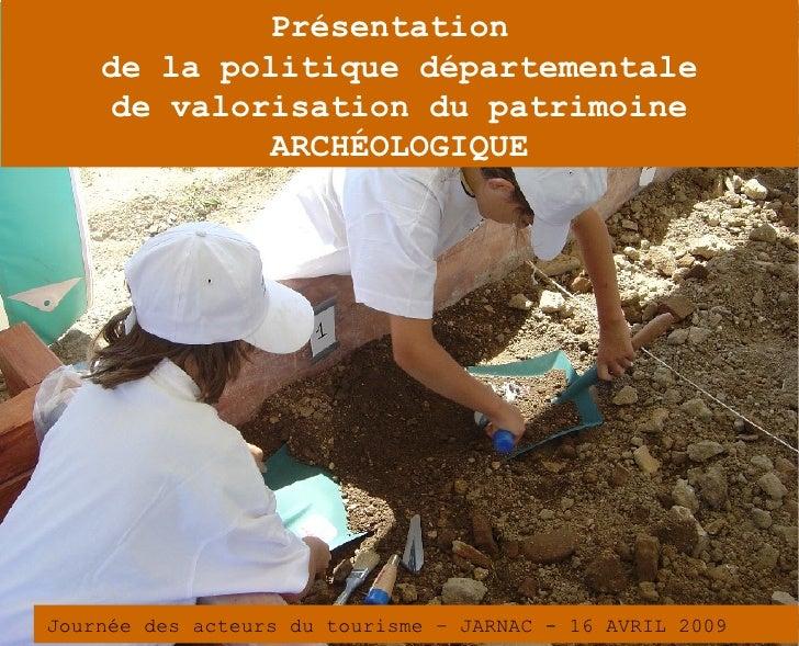 Présentation     de la politique départementale     de valorisation du patrimoine              ARCHÉOLOGIQUE     Journée d...