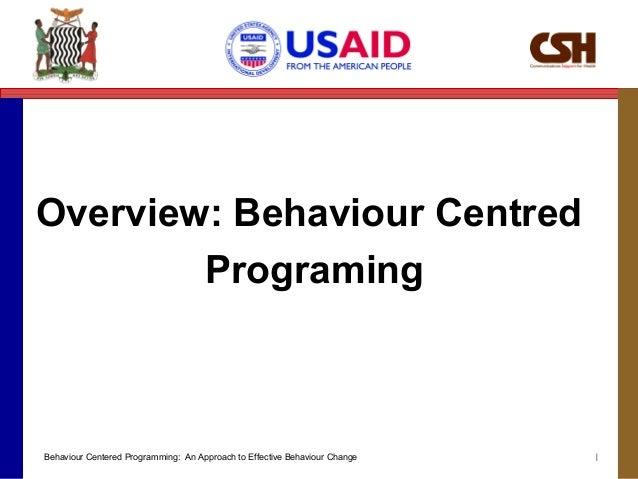 1 Overview: Behaviour Centred Programing Behaviour Centered Programming: An Approach to Effective Behaviour Change