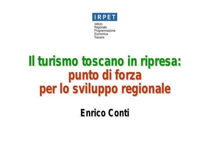 Il turismo toscano in ripresa:         punto di forza   per lo sviluppo regionale          Enrico Conti