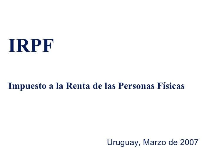 IRPF Impuesto a la Renta de las Personas Físicas Uruguay, Marzo de 2007