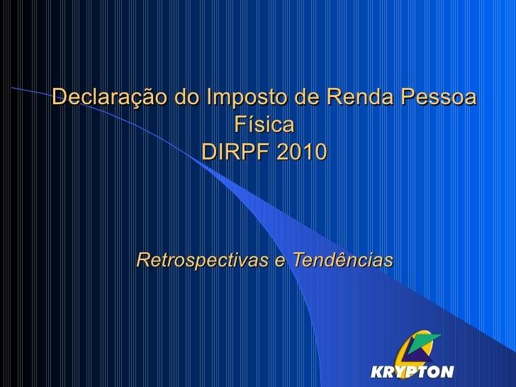 Declaração do Imposto de Renda Pessoa Física DIRPF 2010 Retrospectivas e Tendências