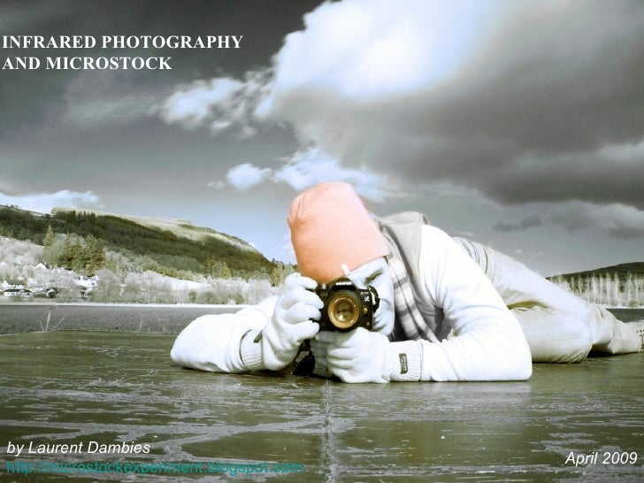 INFRARED PHOTOGRAPHY AND MICROSTOCK     by Laurent Dambies                                            April 2009 http://mi...