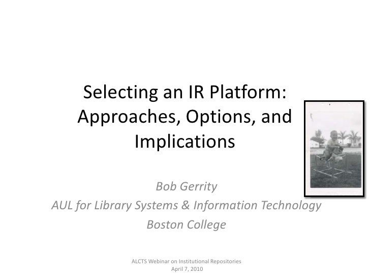 Selecting an IR Platform: Approaches, Options, and Implications<br />Bob Gerrity <br />AUL for Library Systems & Informati...