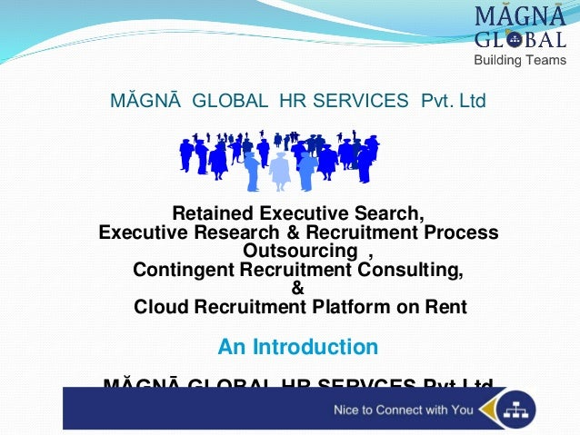 MĂGNĀ GLOBAL HR SERVICES Pvt. Ltd Retained Executive Search, Executive Research & Recruitment Process Outsourcing , Contin...