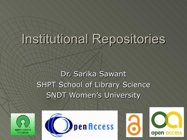 Institutional Repositories Dr. Sarika Sawant SHPT School of Library Science SNDT Women's University Open Archives and IRs ...