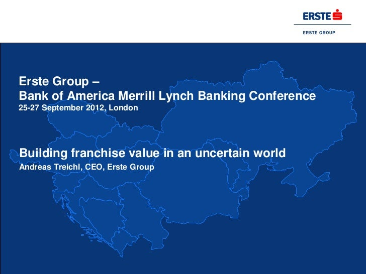 Erste Group –Bank of America Merrill Lynch Banking Conference25-27 September 2012, LondonBuilding franchise value in an un...