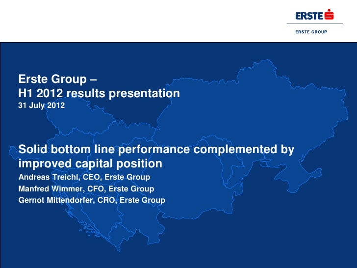 Erste Group –H1 2012 results presentation31 July 2012Solid bottom line performance complemented byimproved capital positio...