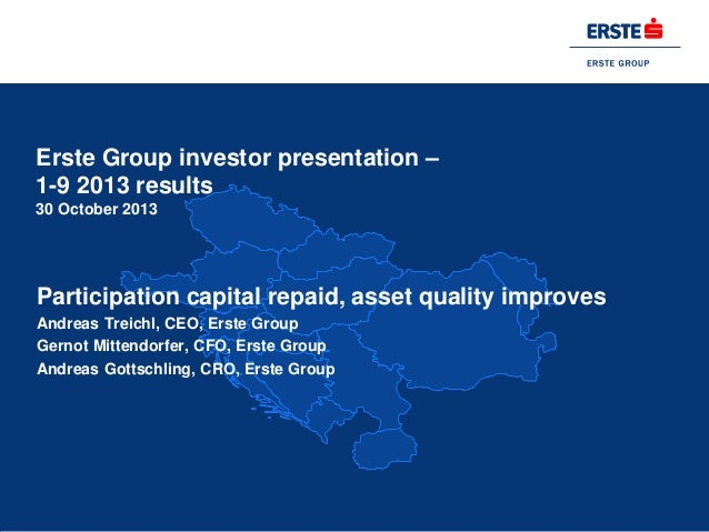 Erste Group investor presentation – 1-9 2013 results 30 October 2013  Participation capital repaid, asset quality improves...
