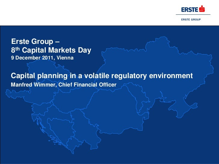 Erste Group –8th Capital Markets Day9 December 2011, ViennaCapital planning in a volatile regulatory environmentManfred Wi...