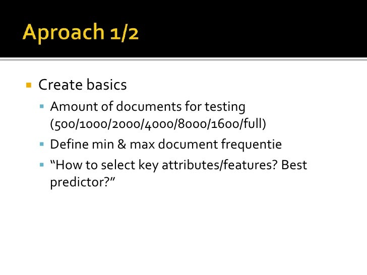 Aproach 1/2<br />Create basics<br />Amount of documents for testing (500/1000/2000/4000/8000/1600/full)<br />Define min & ...