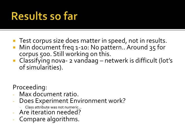 Results so far<br />Test corpus size does matter in speed, not in results.<br />Min document freq 1-10: No pattern.. Aroun...
