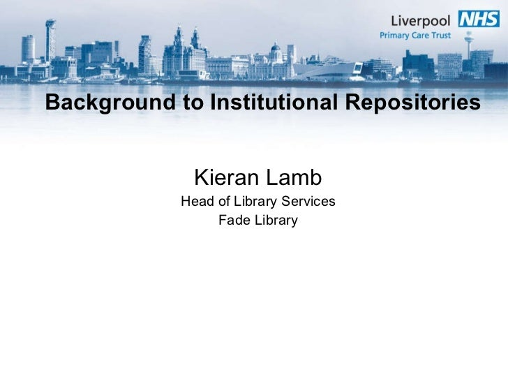 Background to Institutional Repositories Kieran Lamb Head of Library Services Fade Library