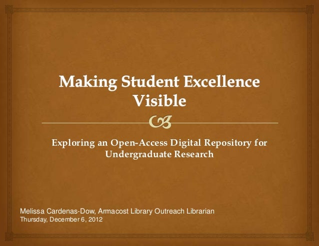 Exploring an Open-Access Digital Repository for                     Undergraduate ResearchMelissa Cardenas-Dow, Armacost L...