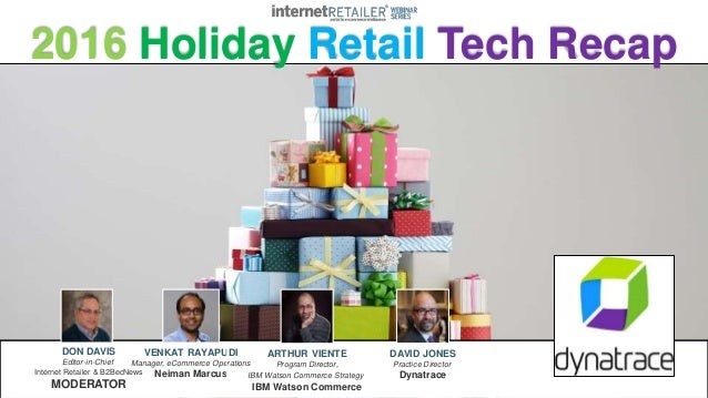 2016 Holiday Retail Tech Recap DON DAVIS Editor-in-Chief Internet Retailer & B2BecNews MODERATOR VENKAT RAYAPUDI Manager, ...