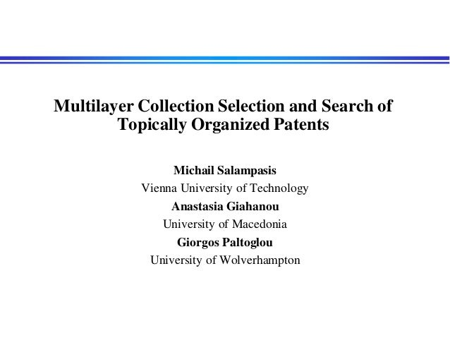Multilayer Collection Selection and Search of Topically Organized Patents Michail Salampasis Vienna University of Technolo...