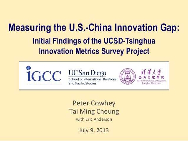 Measuring the U.S.-China Innovation Gap: Initial Findings of the UCSD-Tsinghua Innovation Metrics Survey Project Peter  ...