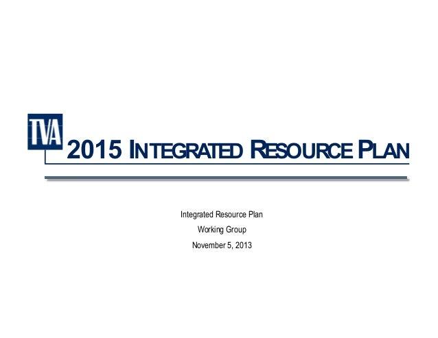 2015 INTEGRATED RESOURCE PLAN Integrated Resource Plan Working Group November 5, 2013