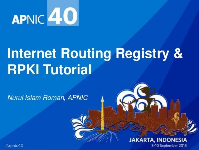 Internet routing registry & rpki tutorial nurul islam roman, apnic.