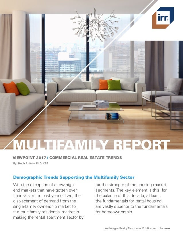 MULTIFAMILY REPORT VIEWPOINT 2017 / COMMERCIAL REAL ESTATE TRENDS With the exception of a few high- end markets that have ...