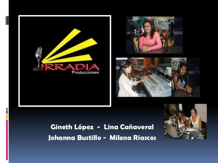 Gineth López  -  Lina Cañaveral<br />Johanna Bustillo -  Milena Riascos<br />
