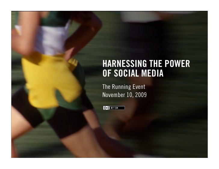 HARNESSING THE POWER OF SOCIAL MEDIA The Running Event November 10, 2009