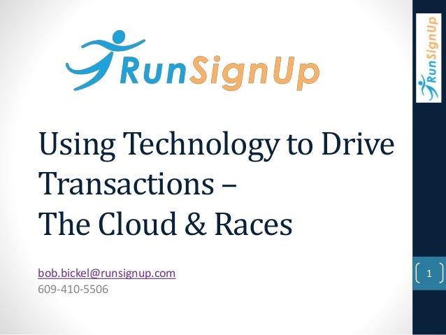 Using Technology to Drive  Transactions –  The Cloud & Races  bob.bickel@runsignup.com  609-410-5506  1
