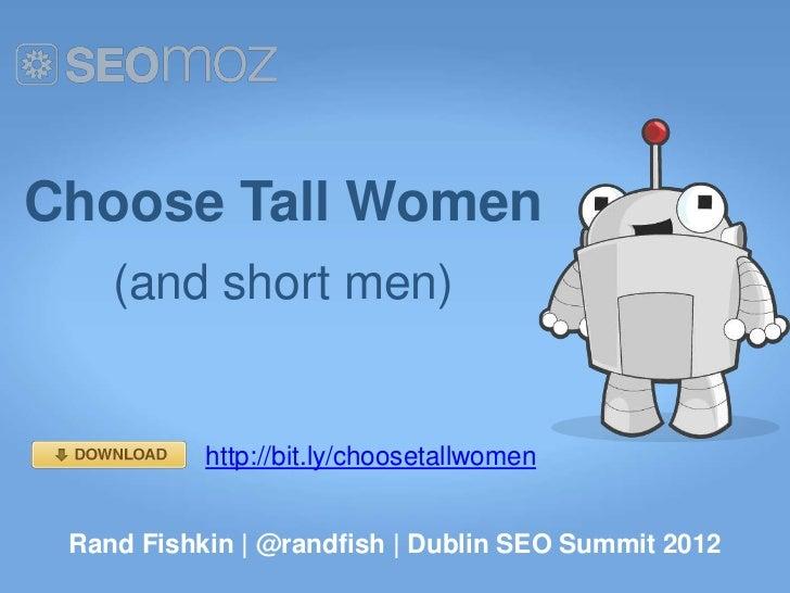 Choose Tall Women    (and short men)           http://bit.ly/choosetallwomen Rand Fishkin | @randfish | Dublin SEO Summit ...