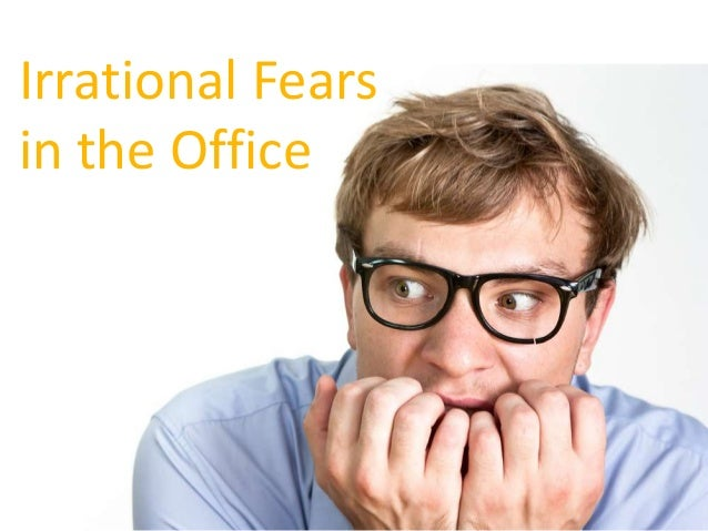 Irrational Fears in the Office