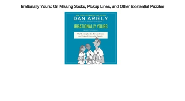 Irrationally Yours On Missing Socks, Pickup Lines, and Other