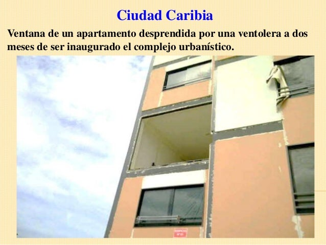 Ciudad CaribiaVentana de un apartamento desprendida por una ventolera a dosmeses de ser inaugurado el complejo urbanístico.