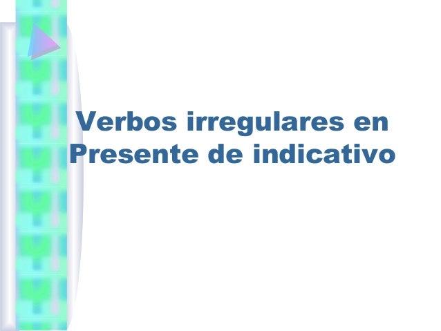 Verbos irregulares enPresente de indicativo